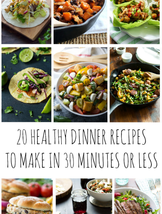 20 Amazing Healthy Dinner Recipes in 30 Minutes or less.