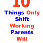 10 Things only Shift Working Parents Will Ever Understand