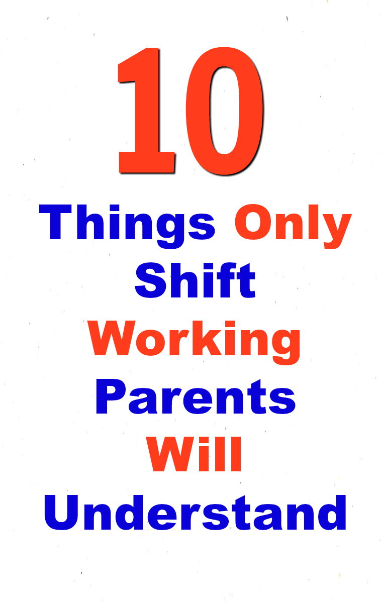 10-things-only-shift-working-parents-will-understand
